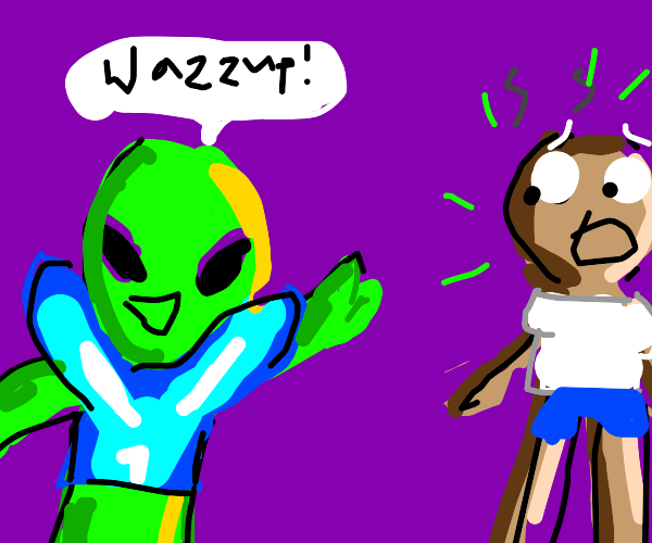 alien says wazzup, human is scared
