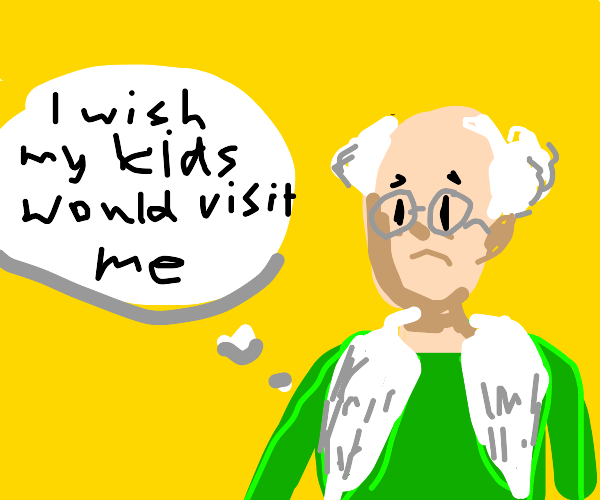 Old man who's kids don't visit him anymore