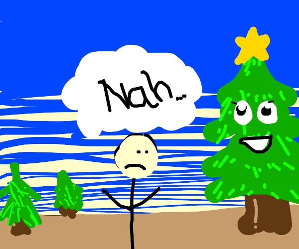 No one likes happy christmas tree