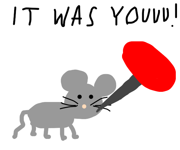 Mouse with pin in cheek- the accusation