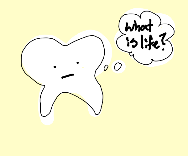 Tooth thinking about life