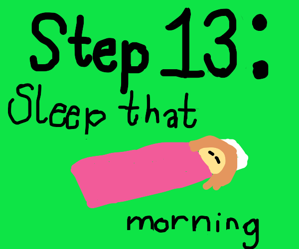 Step 12: You now can't sleep that night