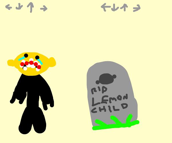 Lemon demon's child is dead. NOOOOOOOOOOOOOOO