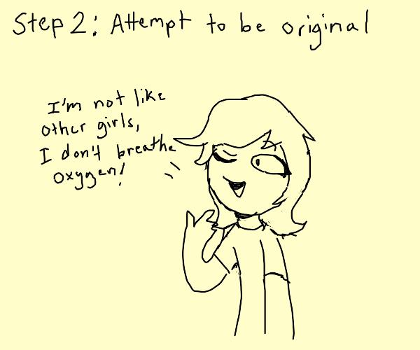 Step one: be not original
