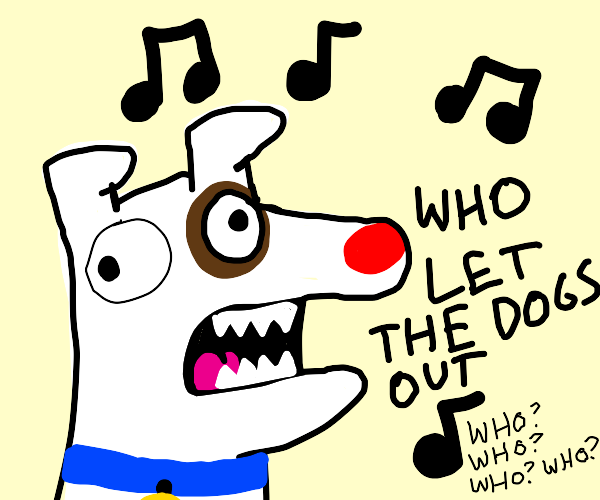 Dog sings who let the dogs out
