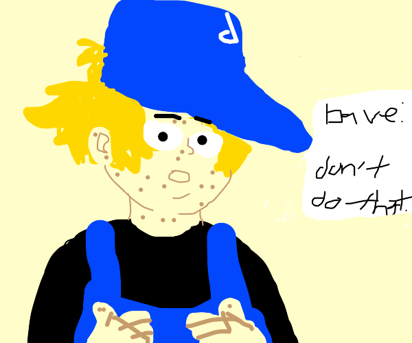 Sowwy Dave mildly tells you to not do that