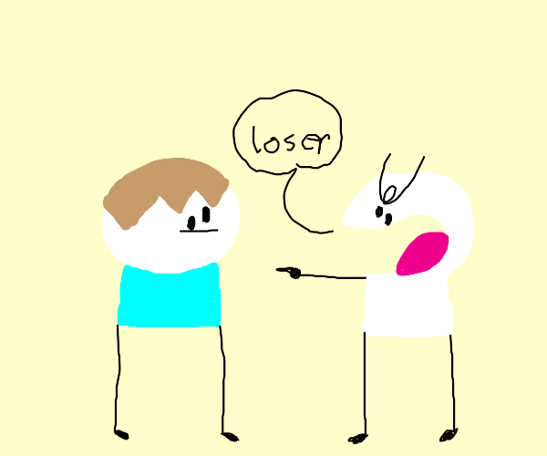 someone calling loser to YOU
