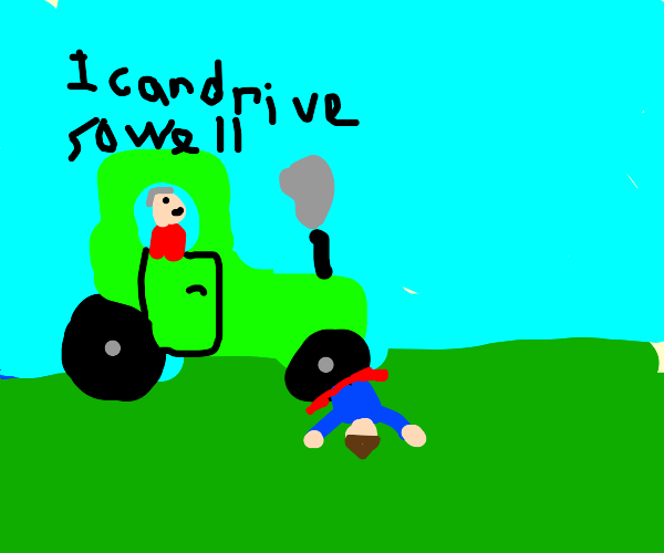 I can drive this tractor so well yea
