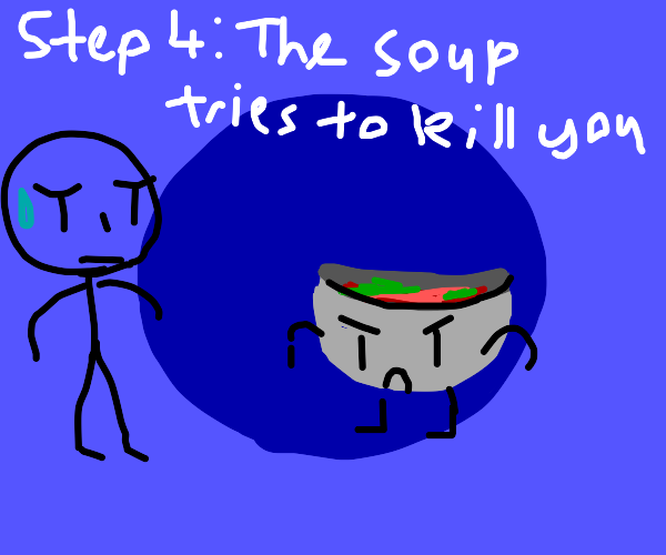 Step 3: Soup you eat becomes sentient