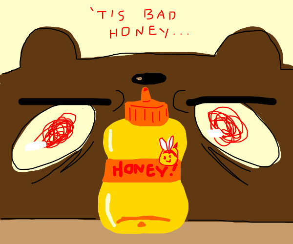 bear is displeased with h oney