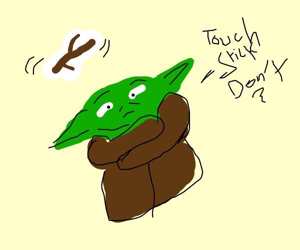 """Classic Yoda says, """"Don't Touch My Stick!"""""""