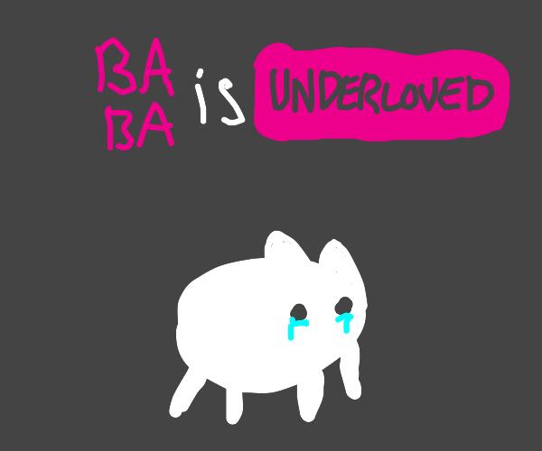 Baba is Underloved :(
