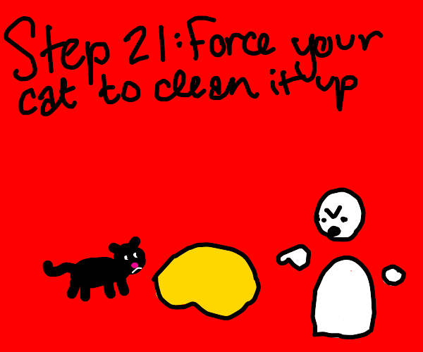 Step 20: Pee everywhere anyway!