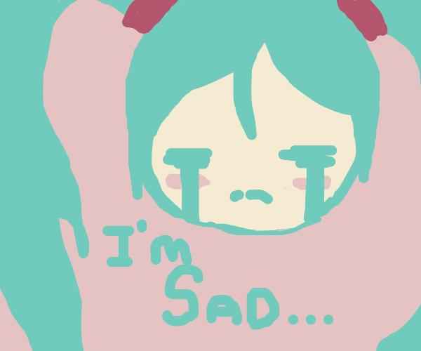 sad Hachune Miku is sad