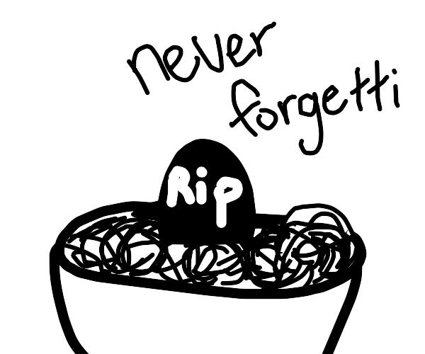 RIP in Spaghetti (never forgetti)