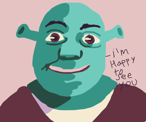 Shrek is happy to see you