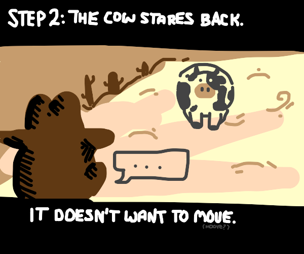 STEP 1: Look at a cow