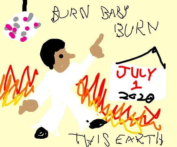 Earth, July 1st, 2020 = Disco Inferno