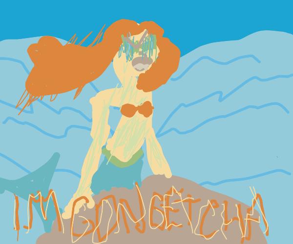 creepy mermaid says IM GON' GETCHA