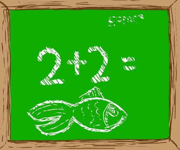 2 plus 2 equals fish