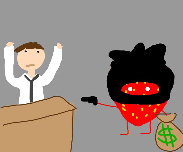 Strawberry robbing a bank