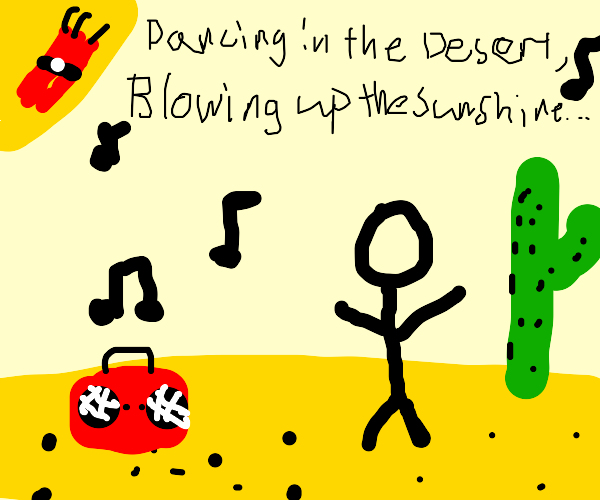 Dancing in the desert,blowing up the sunshine