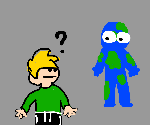 Earth man gives you a look