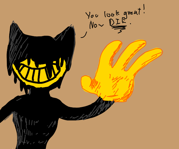 bendy wants to kill u for your looks
