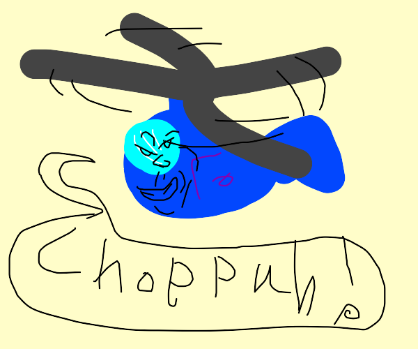 helicopter that says choppah