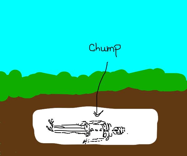 some chump 6 feet under
