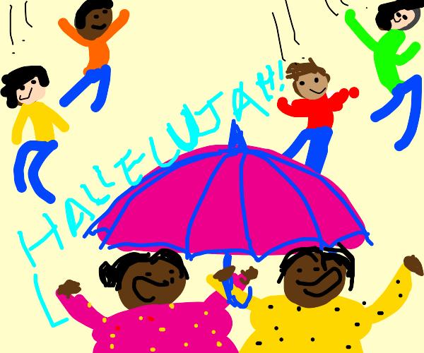 It's raining men. The choir sings alleluia