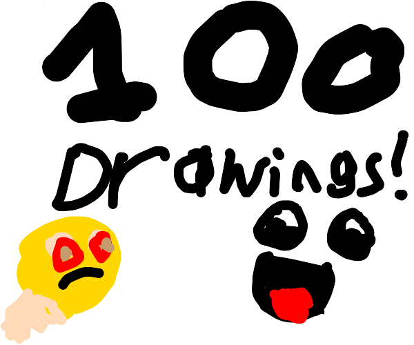 I have drew 100 drawings yayy!!