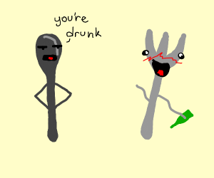 Spoon telling his friend fork that he's drunk