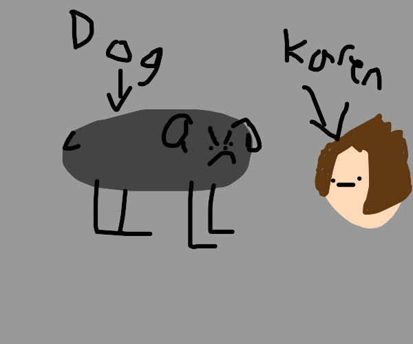 gray cylinder doggo is angry at karen