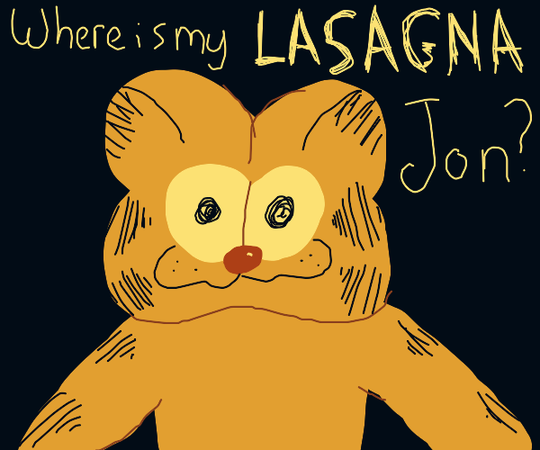 Where's my lasagna, Jon?