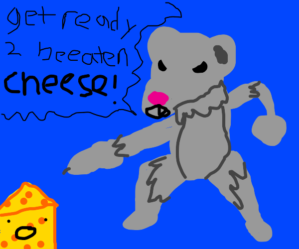 get ready 2 be eaten cheese! says rat