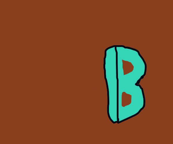 B (yes, literally the letter B)