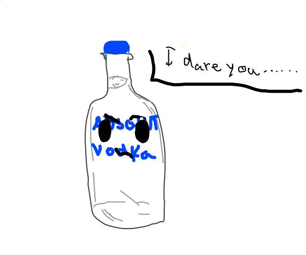 A bottle of vodka dares you.