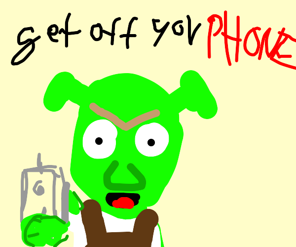 Shrek Encouraging you to get off your phone