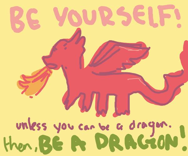 Motivation poster: Be U unless U canbe dragon
