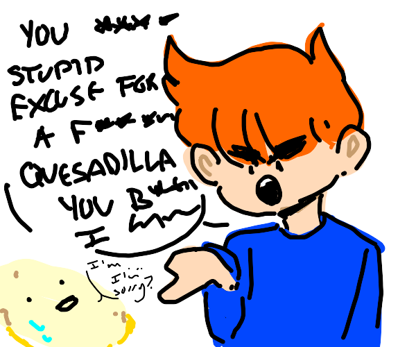 Swearing at an awkward quesadilk