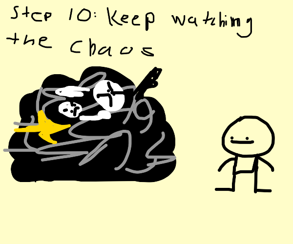 step 9: do nothing as chaos ensues