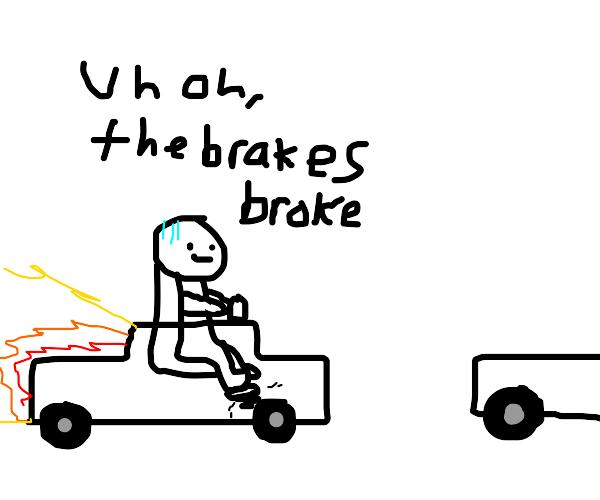 car crash because of malfunctioning brakes :(