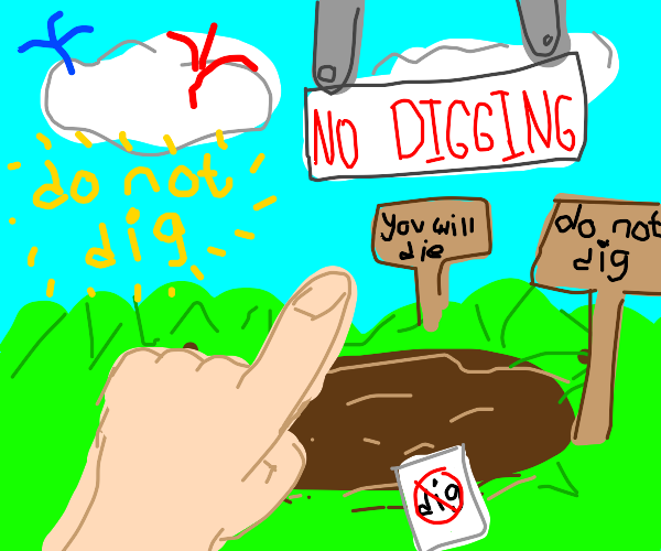 DO NOT DIG  HERE, THIS PLACE THAT IM POINTING