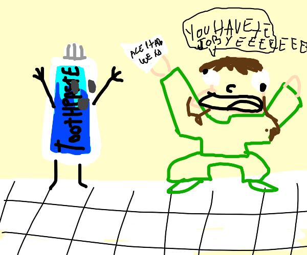 Toothpaste got a job