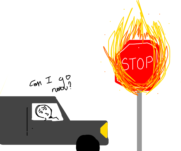 Stop sign on fire! (so, I guess you can go??)