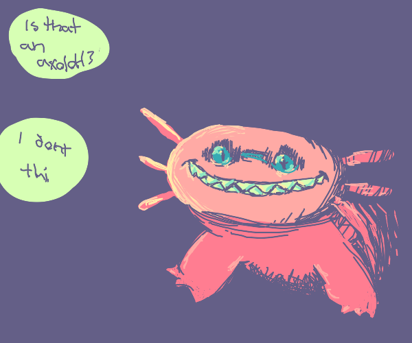 """""""Is that an axolotl?"""" """"No, it's...scary."""""""