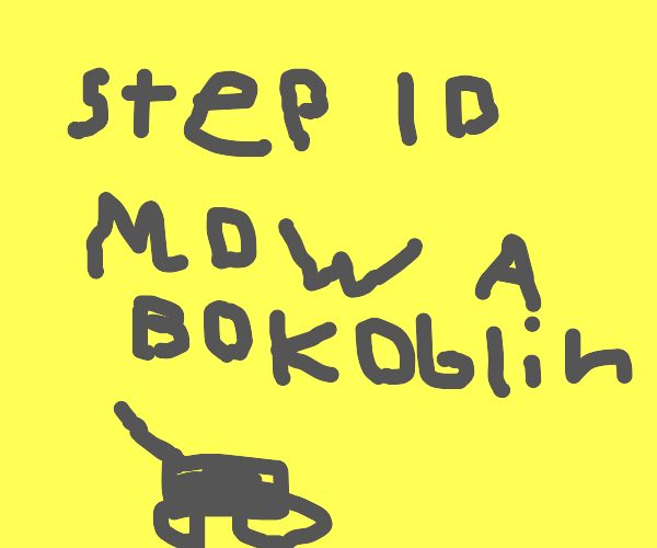 Step 9: you find a lawnmower