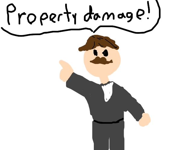 """angry mustache man says """"property damage!"""""""
