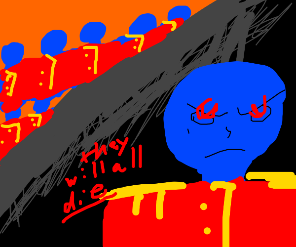 Blue man will murder his comrades